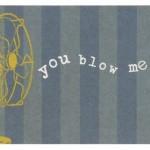 You Blow Me Away - Sign